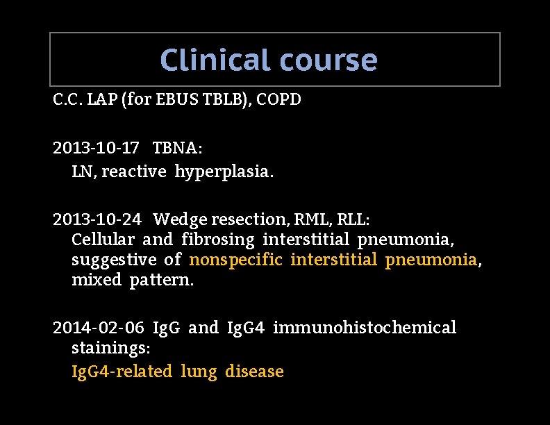 Clinical course C. C. LAP (for EBUS TBLB), COPD 2013 -10 -17 TBNA: LN,