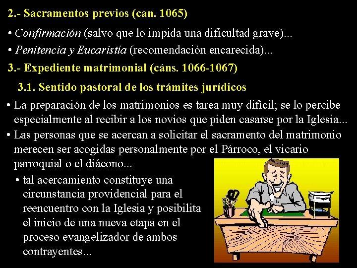 2. - Sacramentos previos (can. 1065) • Confirmación (salvo que lo impida una dificultad