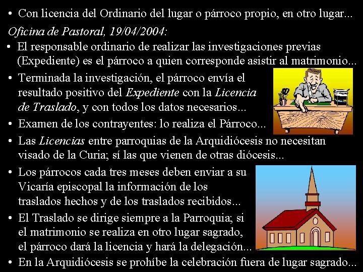 • Con licencia del Ordinario del lugar o párroco propio, en otro lugar.
