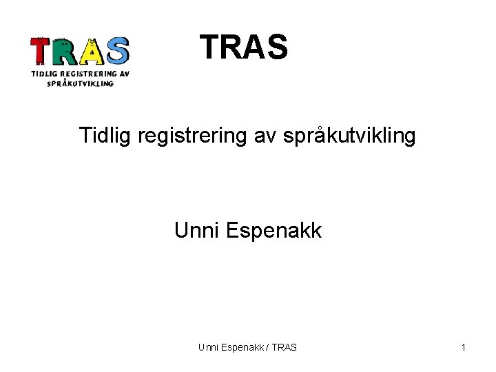 TRAS Tidlig registrering av språkutvikling Unni Espenakk / TRAS 1
