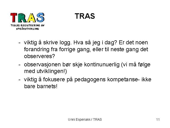 TRAS - viktig å skrive logg. Hva så jeg i dag? Er det noen
