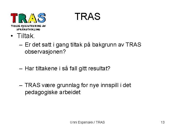 TRAS • Tiltak. – Er det satt i gang tiltak på bakgrunn av TRAS