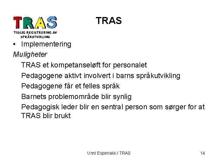 TRAS • Implementering Muligheter TRAS et kompetanseløft for personalet Pedagogene aktivt involvert i barns