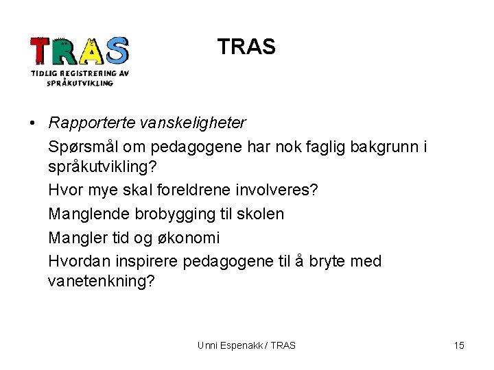 TRAS • Rapporterte vanskeligheter Spørsmål om pedagogene har nok faglig bakgrunn i språkutvikling? Hvor