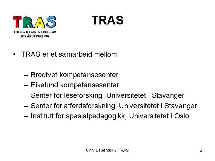 TRAS • TRAS er et samarbeid mellom: – – – Bredtvet kompetansesenter Eikelund kompetansesenter