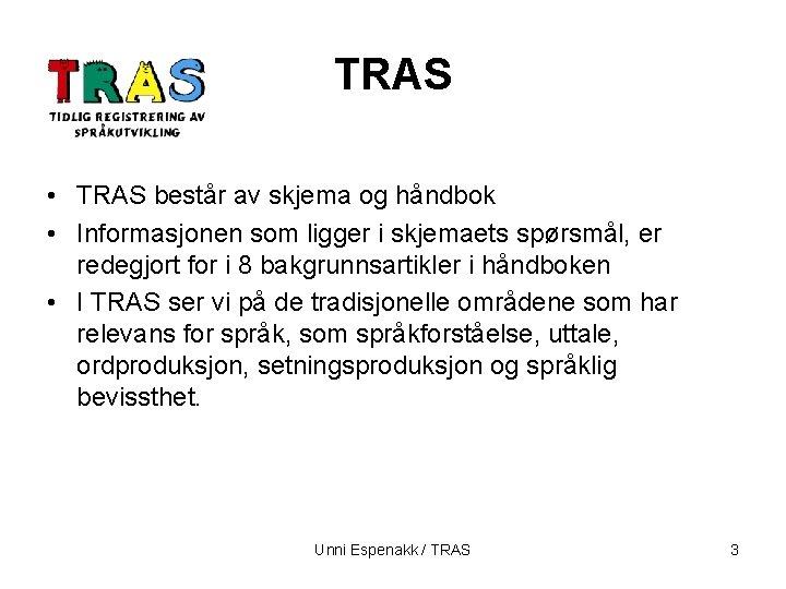 TRAS • TRAS består av skjema og håndbok • Informasjonen som ligger i skjemaets