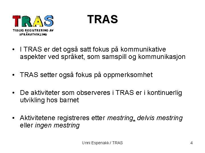 TRAS • I TRAS er det også satt fokus på kommunikative aspekter ved språket,