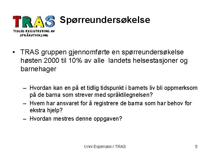 Spørreundersøkelse • TRAS gruppen gjennomførte en spørreundersøkelse høsten 2000 til 10% av alle landets