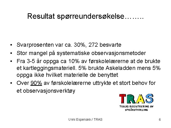 Resultat spørreundersøkelse……. . • Svarprosenten var ca. 30%, 272 besvarte • Stor mangel på