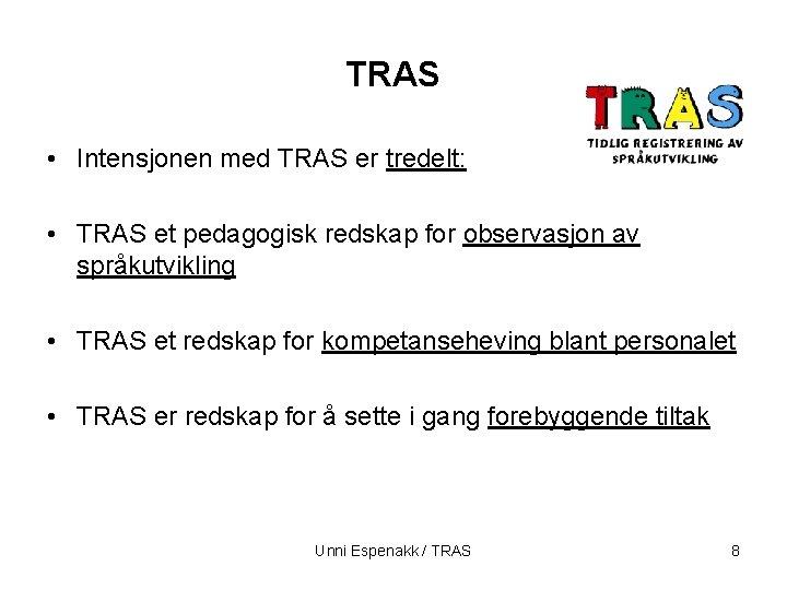 TRAS • Intensjonen med TRAS er tredelt: • TRAS et pedagogisk redskap for observasjon