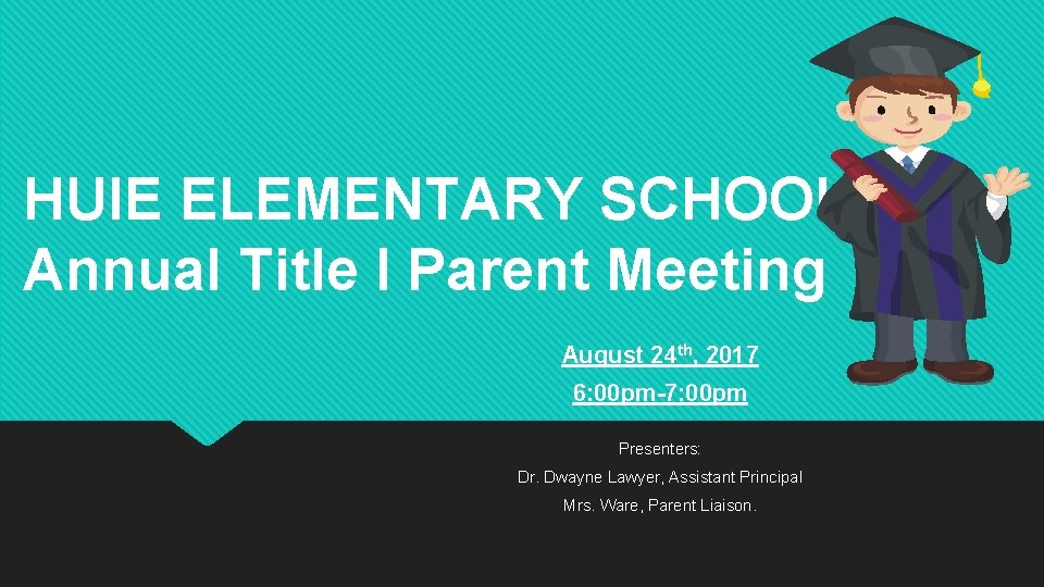 HUIE ELEMENTARY SCHOOL Annual Title I Parent Meeting August 24 th, 2017 6: 00