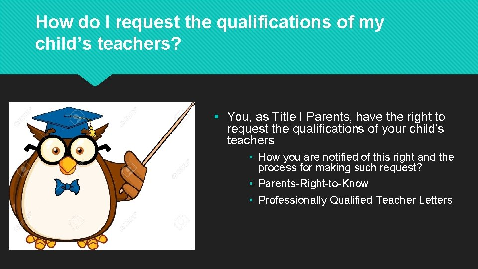 How do I request the qualifications of my child's teachers? § You, as Title