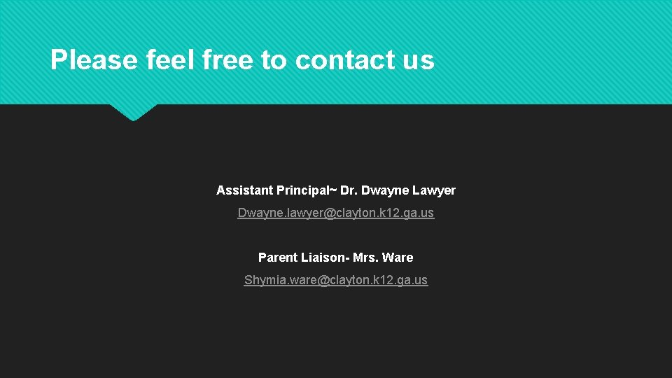 Please feel free to contact us Assistant Principal~ Dr. Dwayne Lawyer Dwayne. lawyer@clayton. k
