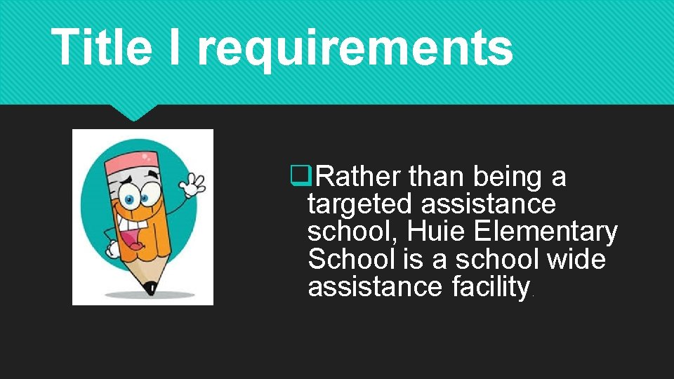 Title I requirements q. Rather than being a targeted assistance school, Huie Elementary School