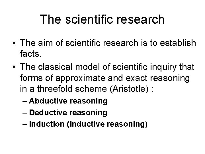 The scientific research • The aim of scientific research is to establish facts. •