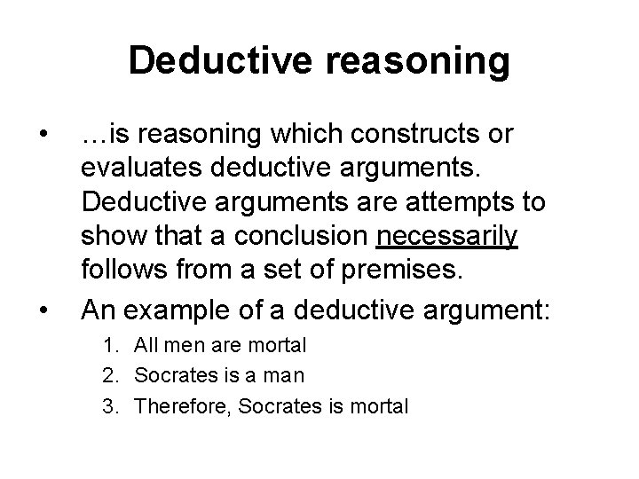 Deductive reasoning • • …is reasoning which constructs or evaluates deductive arguments. Deductive arguments
