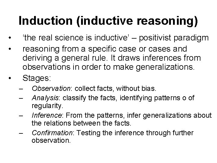 Induction (inductive reasoning) • • • 'the real science is inductive' – positivist paradigm