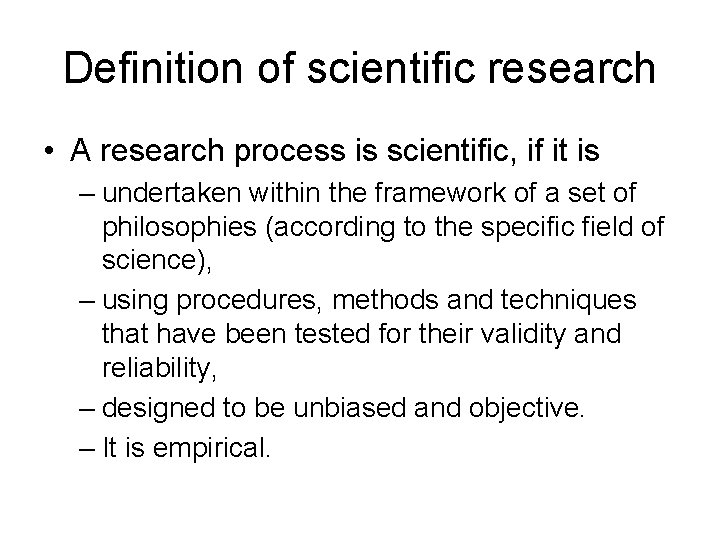 Definition of scientific research • A research process is scientific, if it is –