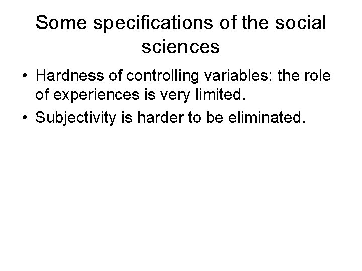 Some specifications of the social sciences • Hardness of controlling variables: the role of