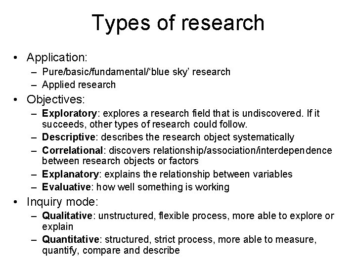 Types of research • Application: – Pure/basic/fundamental/'blue sky' research – Applied research • Objectives: