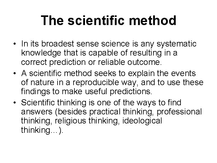 The scientific method • In its broadest sense science is any systematic knowledge that