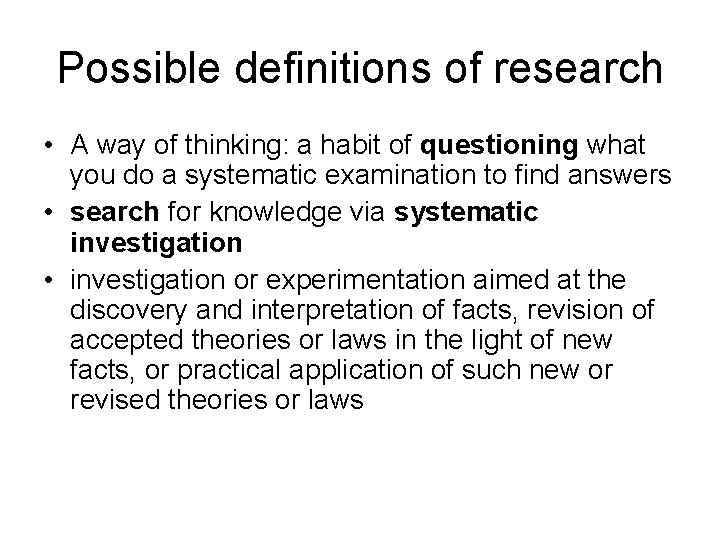 Possible definitions of research • A way of thinking: a habit of questioning what