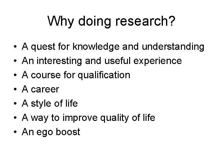 Why doing research? • • A quest for knowledge and understanding An interesting and