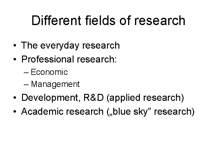 Different fields of research • The everyday research • Professional research: – Economic –