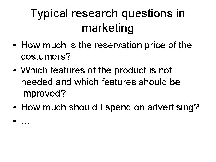 Typical research questions in marketing • How much is the reservation price of the