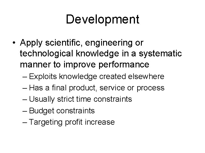 Development • Apply scientific, engineering or technological knowledge in a systematic manner to improve
