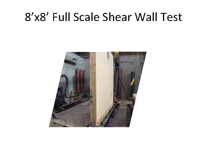 8'x 8' Full Scale Shear Wall Test