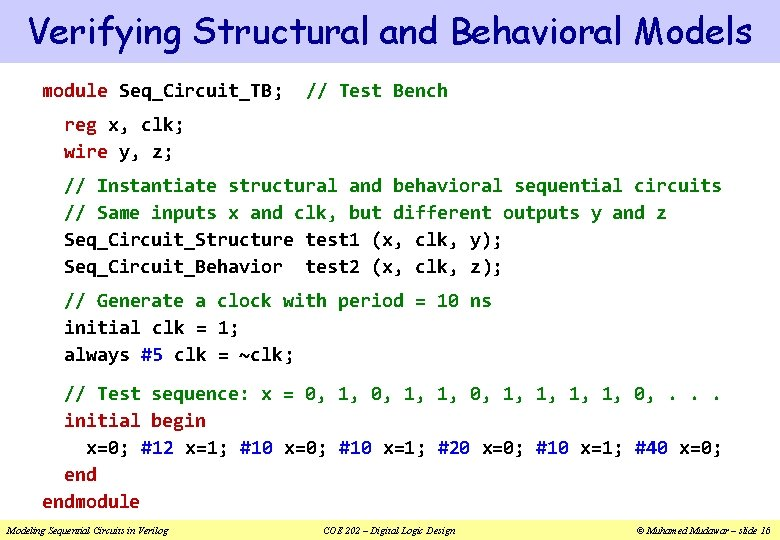 Verifying Structural and Behavioral Models module Seq_Circuit_TB; // Test Bench reg x, clk; wire