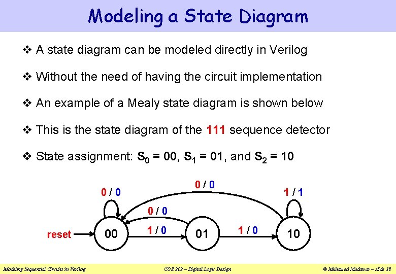 Modeling a State Diagram v A state diagram can be modeled directly in Verilog