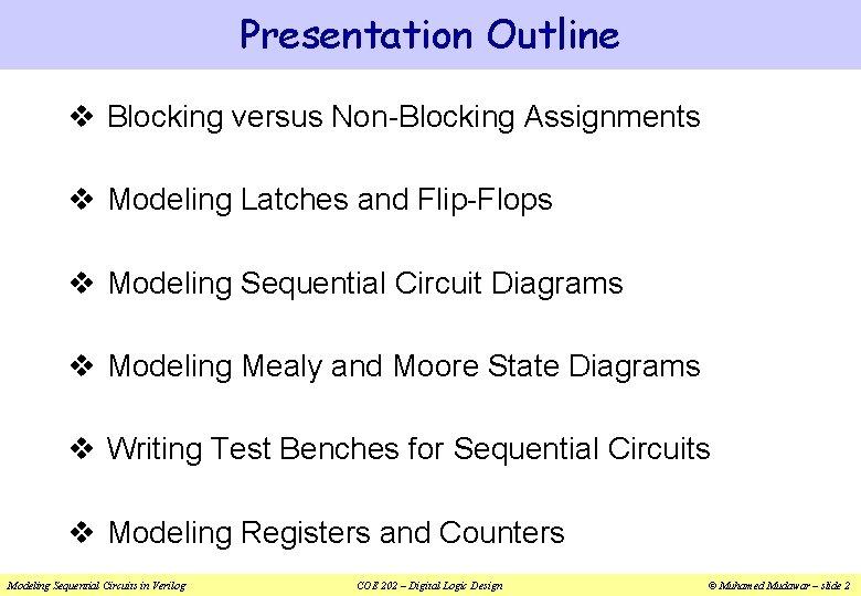 Presentation Outline v Blocking versus Non-Blocking Assignments v Modeling Latches and Flip-Flops v Modeling