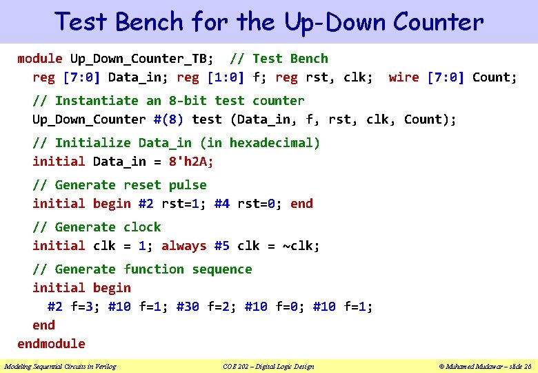 Test Bench for the Up-Down Counter module Up_Down_Counter_TB; // Test Bench reg [7: 0]