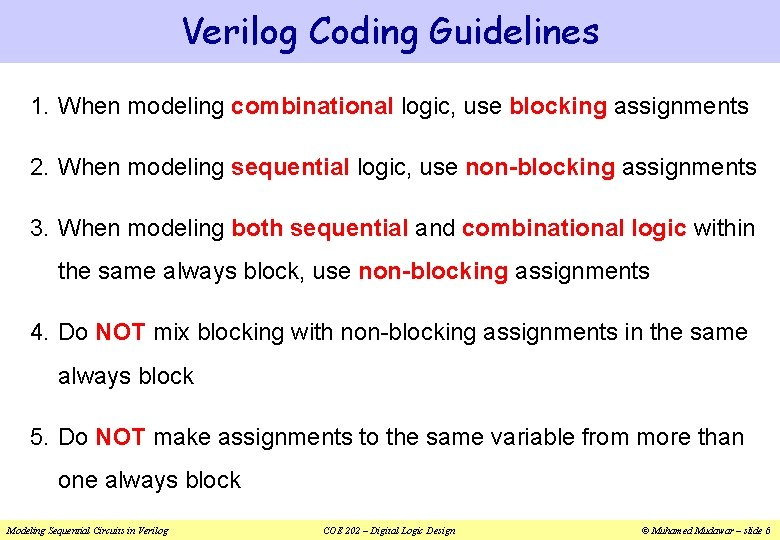 Verilog Coding Guidelines 1. When modeling combinational logic, use blocking assignments 2. When modeling