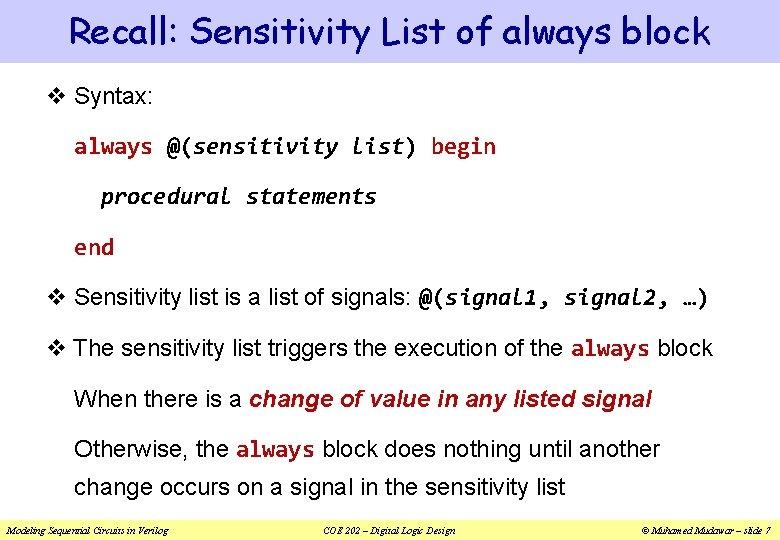 Recall: Sensitivity List of always block v Syntax: always @(sensitivity list) begin procedural statements