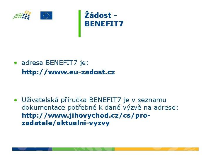 Žádost BENEFIT 7 • adresa BENEFIT 7 je: http: //www. eu-zadost. cz • Uživatelská