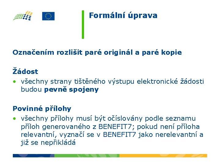 Formální úprava Označením rozlišit paré originál a paré kopie Žádost • všechny strany tištěného