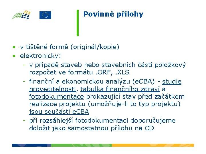 Povinné přílohy • v tištěné formě (originál/kopie) • elektronicky: - v případě staveb nebo