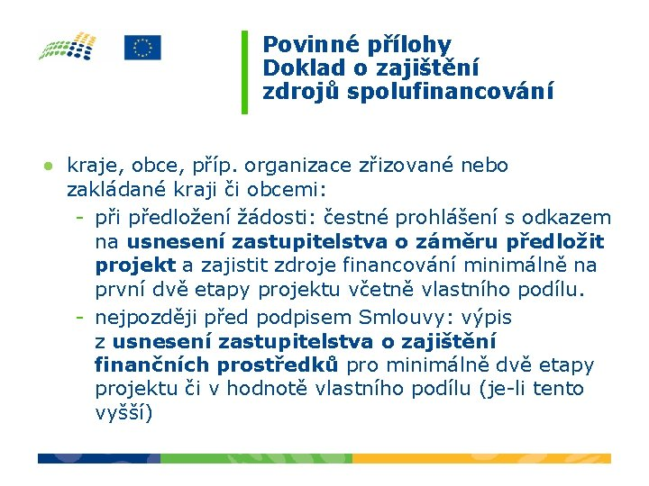Povinné přílohy Doklad o zajištění zdrojů spolufinancování ● kraje, obce, příp. organizace zřizované nebo