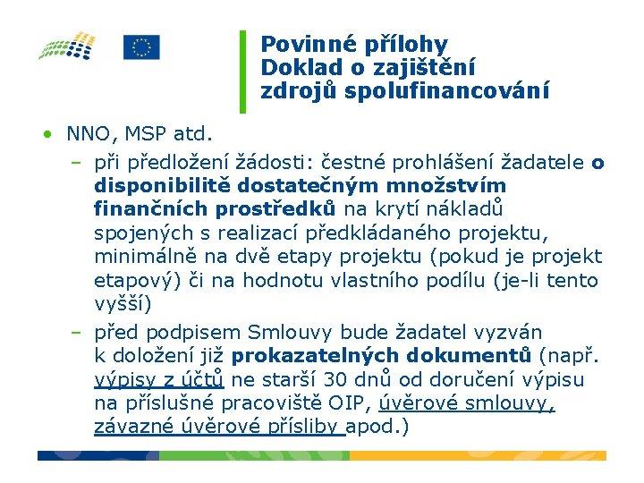 Povinné přílohy Doklad o zajištění zdrojů spolufinancování • NNO, MSP atd. – při předložení