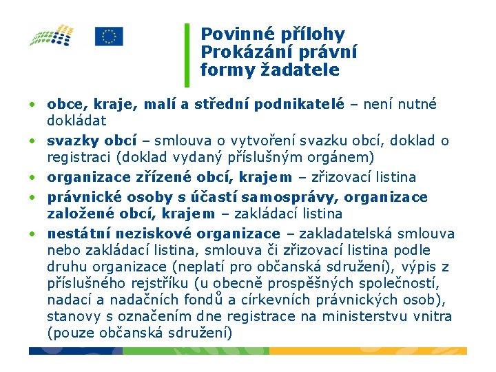 Povinné přílohy Prokázání právní formy žadatele • obce, kraje, malí a střední podnikatelé –