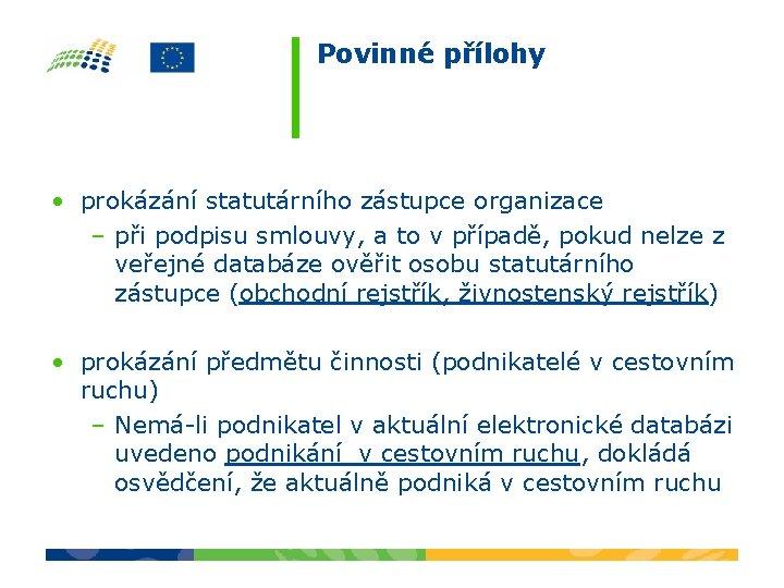 Povinné přílohy • prokázání statutárního zástupce organizace – při podpisu smlouvy, a to v