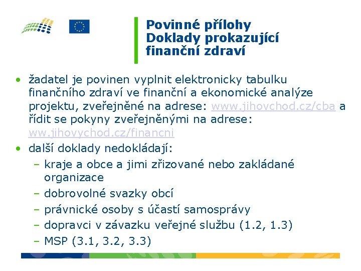 Povinné přílohy Doklady prokazující finanční zdraví • žadatel je povinen vyplnit elektronicky tabulku finančního