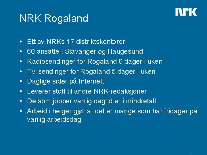 NRK Rogaland Ett av NRKs 17 distriktskontorer 60 ansatte i Stavanger og Haugesund Radiosendinger