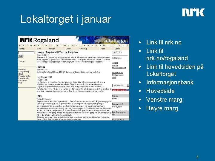 Lokaltorget i januar Link til nrk. no/rogaland Link til hovedsiden på Lokaltorget Informasjonsbank Hovedside