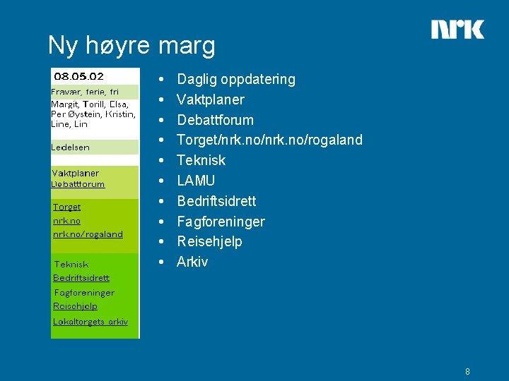 Ny høyre marg Daglig oppdatering Vaktplaner Debattforum Torget/nrk. no/rogaland Teknisk LAMU Bedriftsidrett Fagforeninger Reisehjelp