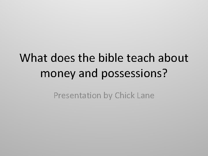 What does the bible teach about money and possessions? Presentation by Chick Lane