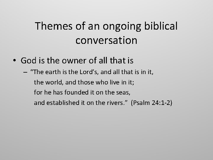 Themes of an ongoing biblical conversation • God is the owner of all that